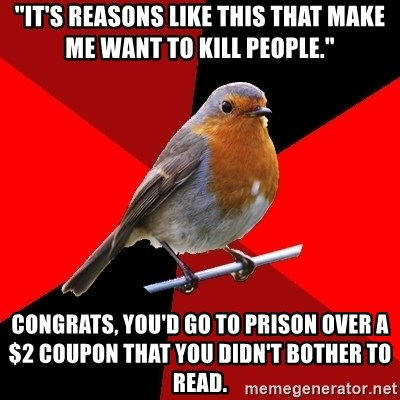"""Retail Robin - """"It's reasons like this that make me want to kill people."""" Congrats, you'd go to prison over a $2 coupon that you didn't bother to read."""