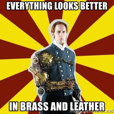 Steampunk Guy - Everything looks better In brass and leather
