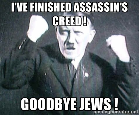 Successful Hitler - I've finished Assassin's creed ! Goodbye Jews !