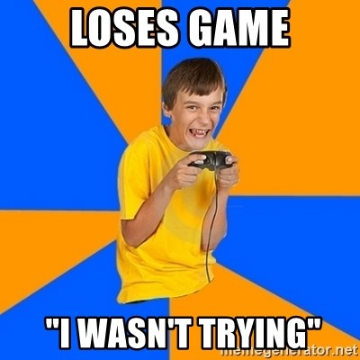 """Annoying Gamer Kid - loses game  """"i wasn't trying"""""""