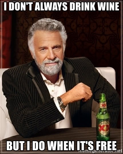 The Most Interesting Man In The World - I don't always drink wine But i do when it's free