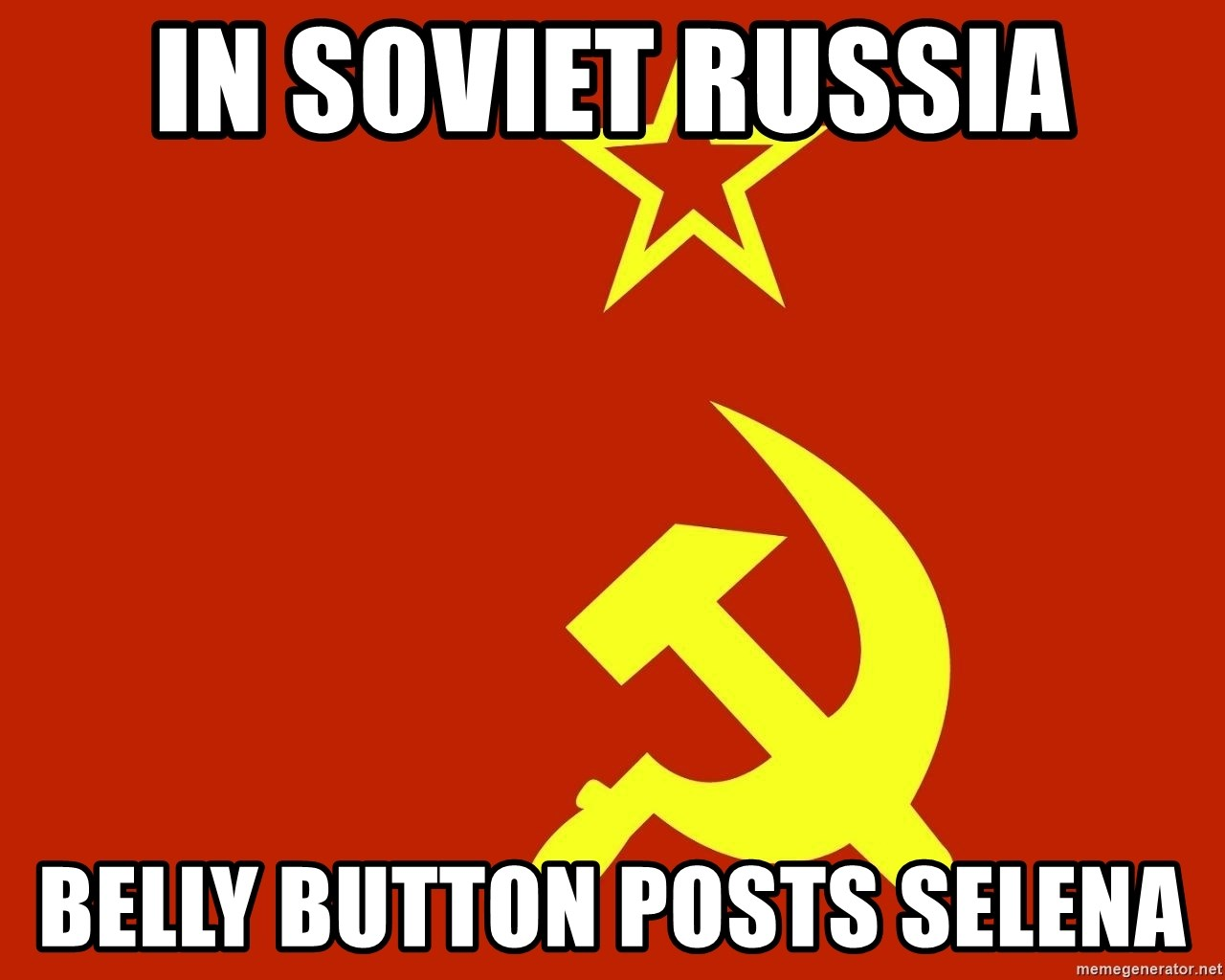 In Soviet Russia - in soviet russia belly button posts selena