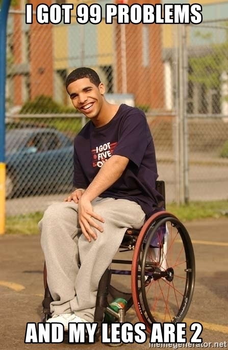 Drake Wheelchair - I got 99 problems And my legs are 2
