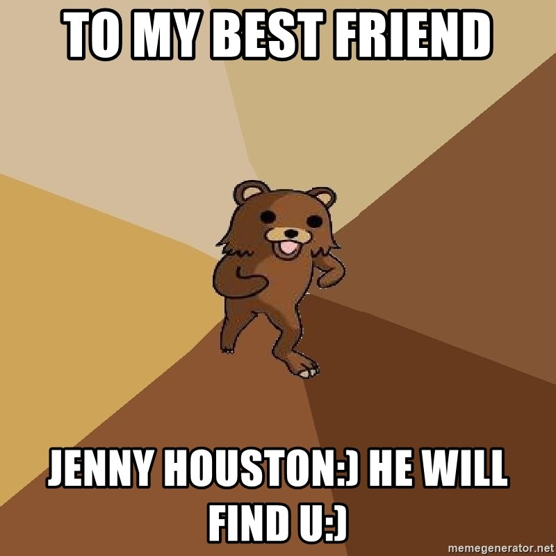 Pedo Bear From Beyond - to my best friend jenny houston:) he will find u:)