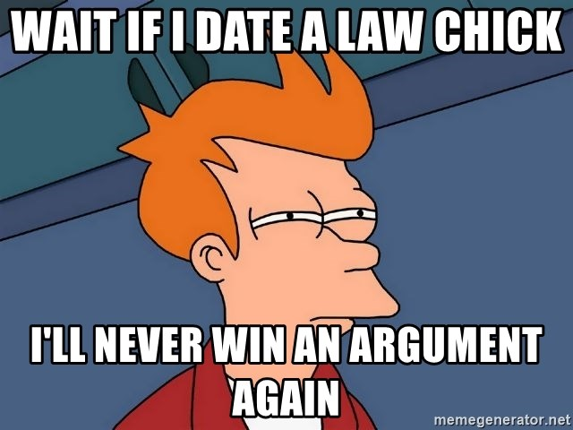 Futurama Fry - Wait if i date a law chick i'll never win an argument again