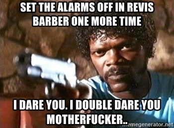 Pulp Fiction - Set the alarms off in Revis Barber one more time I dare you. I double dare you motherfucker..