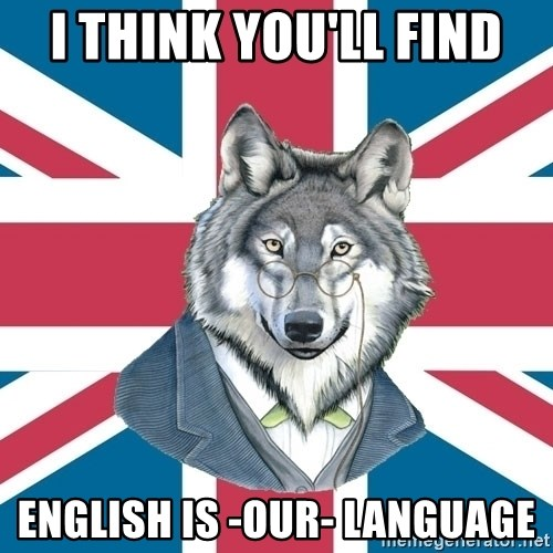Sir Courage Wolf Esquire - I think you'll find english is -our- language