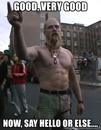 Techno Viking - good, very good now, say hello or else....
