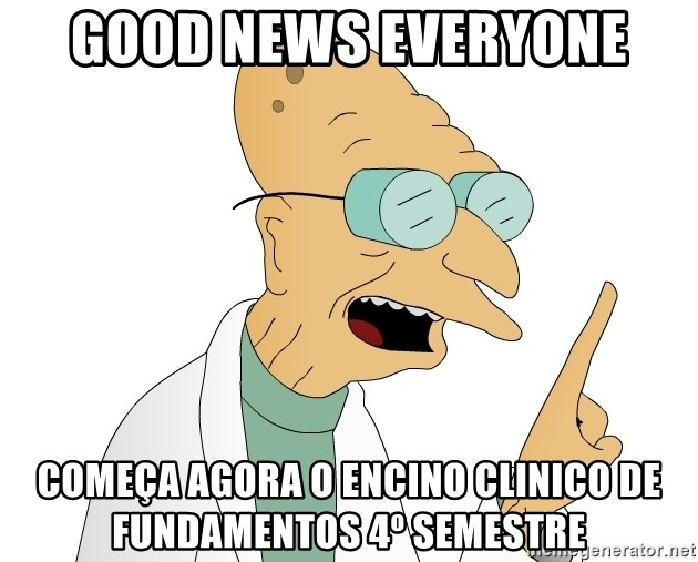 Good News Everyone - Good News Everyone começa agora o encino clinico de fundamentos 4º Semestre
