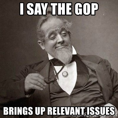 1889 [10] guy - I Say the GOP Brings up relevant issues