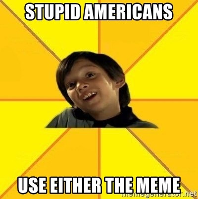 es bakans - stupid americans use either the meme