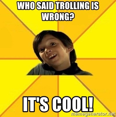 es bakans - Who said trolling is wrong? it's cool!