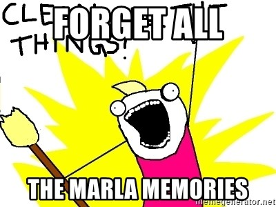 clean all the things - FORGET ALL the marla memories