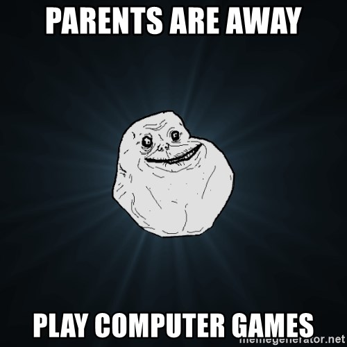 Forever Alone - Parents are awAy PlAy computer games