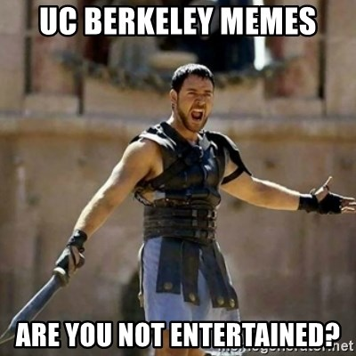 UC Berkeley MEMEs are you not entertained? - GLADIATOR