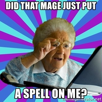 old lady - did that mage just put  a spell on me?