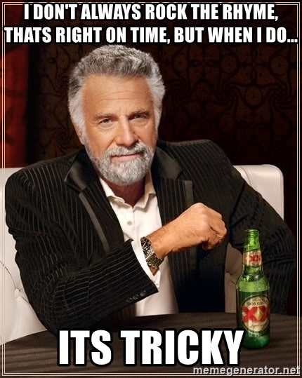 The Most Interesting Man In The World - I don't always rock the rhyme, thats right on time, but when i do... its tricky