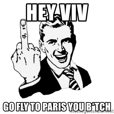 middle finger - Hey VIV go fly to paris you b*tch