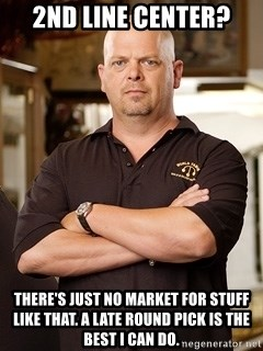Rick Harrison - 2nd line center? There's just no market for stuff like that. a late round pick is the best i can do.