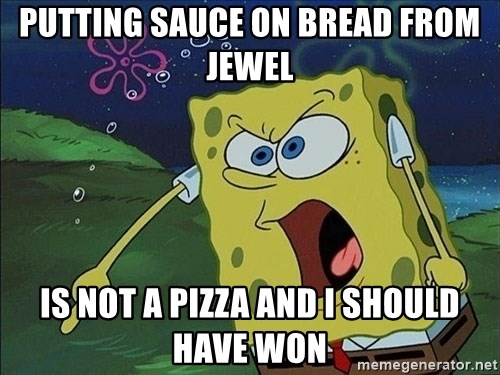 Spongebob Rage - putting sauce on bread from jewel is not a pizza and i should have won