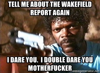 Pulp Fiction - Tell me about the wakefield report again i dare you.  i double dare you motherfucker