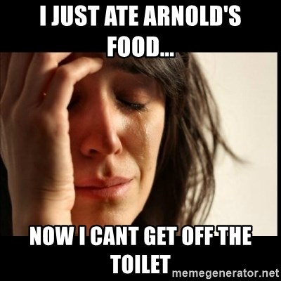 First World Problems - i just ate arnold's food... now i cant get off the toilet