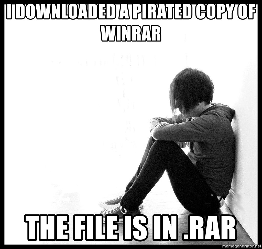First World Problems - I DOWNLOADED A PIRATED COPY OF WINRAR THE FILE IS IN .RAR