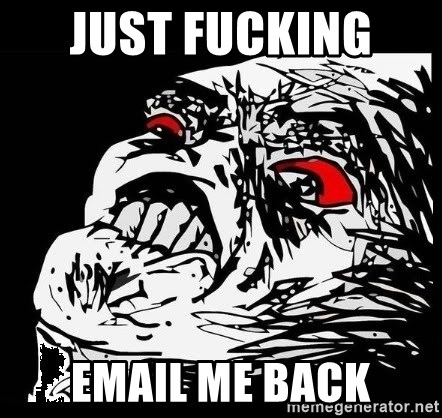 Rage Face - just fucking  email me back