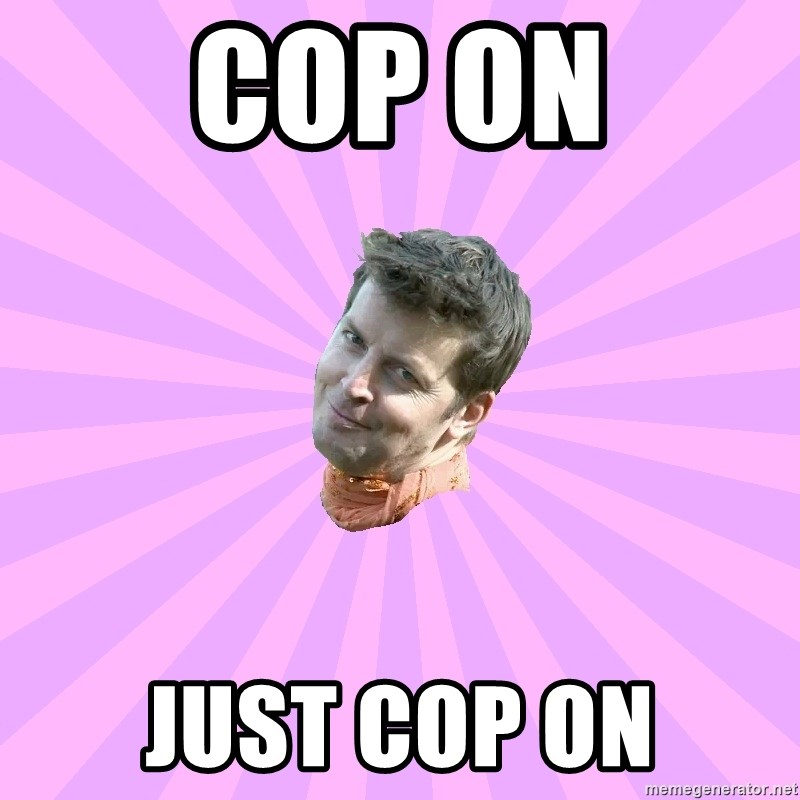 Sassy Gay Friend - Cop on Just cop on
