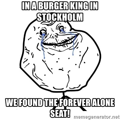 Forever Alone Guy - in a burger king in Stockholm we found the forever alone seat!