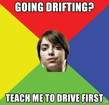 Non Jealous Girl - Going Drifting? teach me to drive first