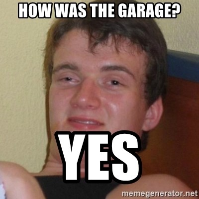 Really highguy - How was the Garage? Yes