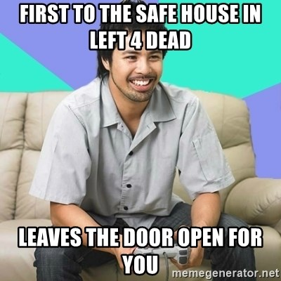 Nice Gamer Gary - First to the safe house in Left 4 Dead leaves the door open for you