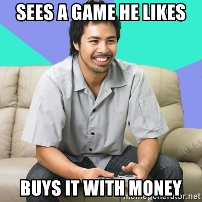 Nice Gamer Gary - Sees a game he likes buys it with money