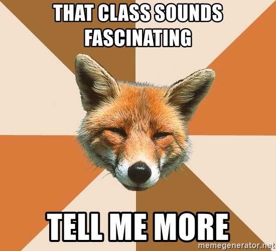 Condescending Fox - That class sounds fascinating tell me more