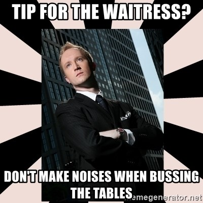 Tip For The Waitress Don T Make Noises