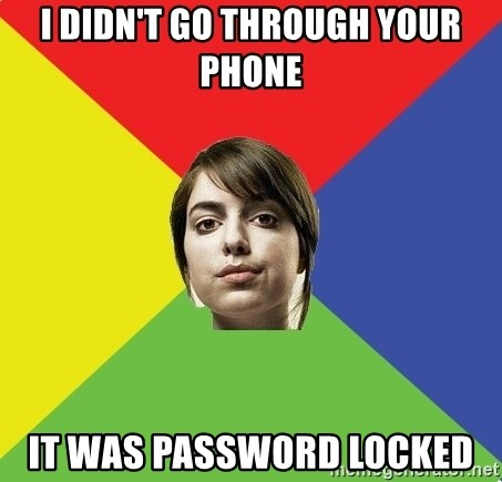 Non Jealous Girl - i didn't go through your phone it was password locked