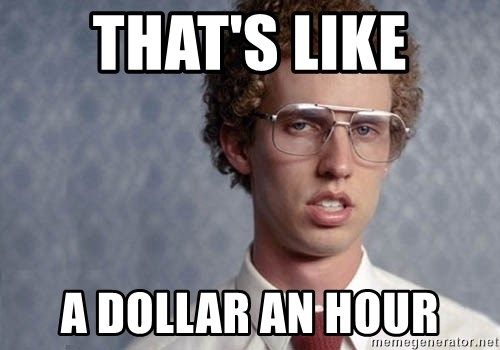 Napoleon Dynamite - That's like a dollar an hour