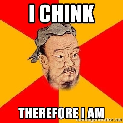Chinese Proverb - I chink Therefore i am