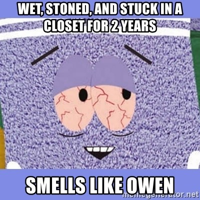 Towelie - WET, STONED, AND STUCK IN A CLOSET FOR 2 YEARS SMELLS LIKE OWEN