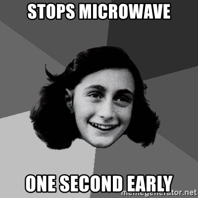 Anne Frank Lol - stops microwave one second early