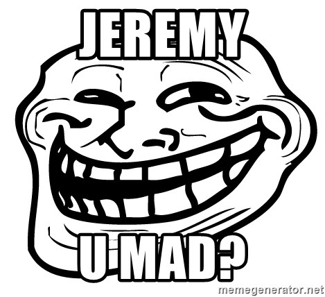 You Mad - Jeremy U mad?