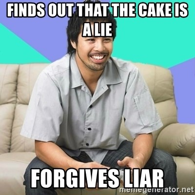 Nice Gamer Gary - finds out that the cake is a lie forgives liar