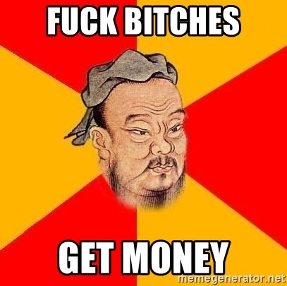 Chinese Proverb - Fuck Bitches  Get Money