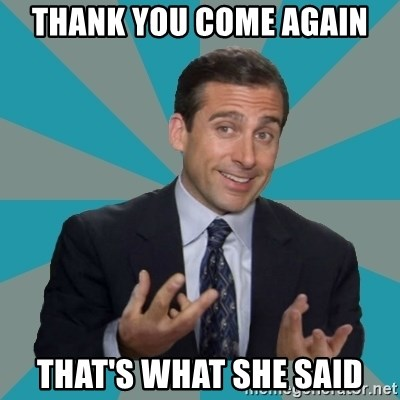 That's What She Said - thank you come again that's what she said