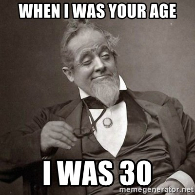 1889 [10] guy - WHEN I WAS YOUR AGE I WAS 30