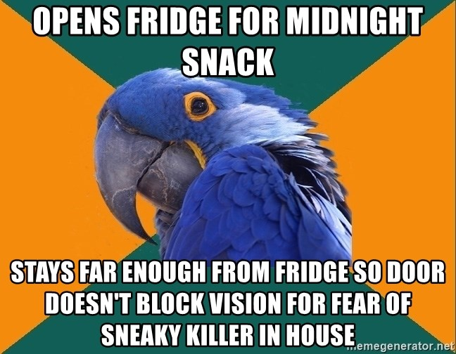 Paranoid Parrot - opens fridge for midnight snack stays far enough from fridge so door doesn't block vision for fear of sneaky killer in house