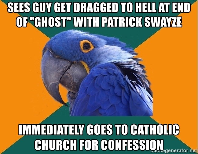 """Paranoid Parrot - sees guy get dragged to hell at end of """"Ghost"""" with patrick swayze immediately goes to catholic church for confession"""