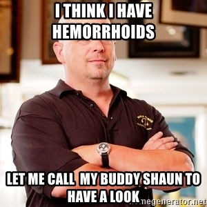 Rick Harrison - I THINK I HAVE Hemorrhoids LET ME CALL  MY BUDDY SHAUN TO HAVE A LOOK