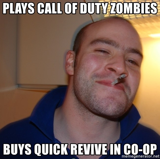 Plays Call Of Duty Zombies Buys Quick Revive In Co Op Good Guy Greg Meme Generator